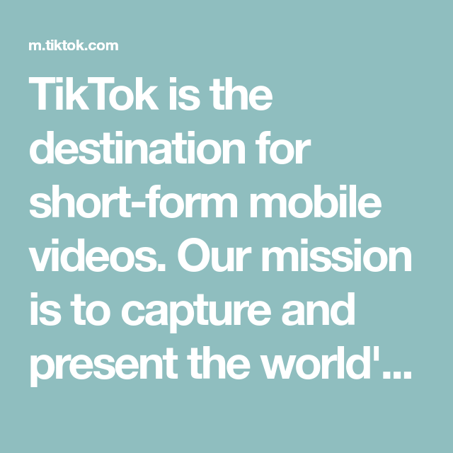 Tiktok Is The Destination For Short Form Mobile Videos Our Mission Is To Capture And Present The World S Creativity Mobile Video Creative Expressions Videos