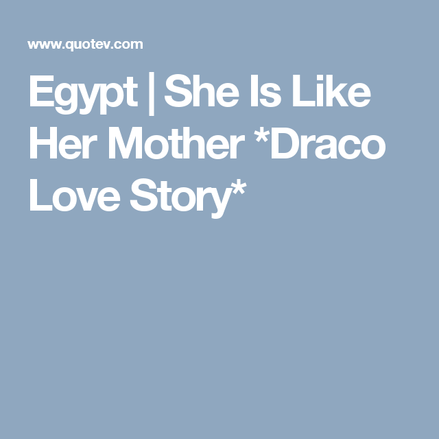 Egypt   She Is Like Her Mother *Draco Love Story*