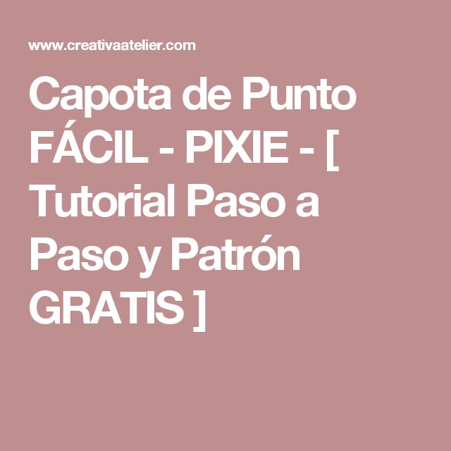 Capota de Punto FÁCIL - PIXIE - [ Tutorial Paso a Paso y Patrón ...