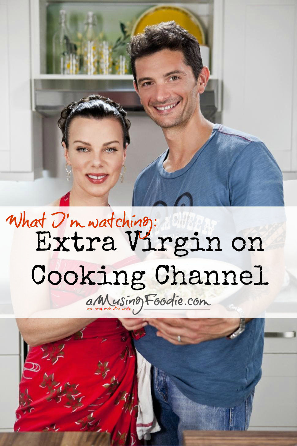 Extra Virgin on Cooking Channel - love this show! | Celeb