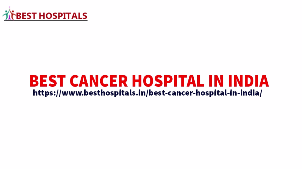 Best Cancer Hospital In India covers the hospitals that