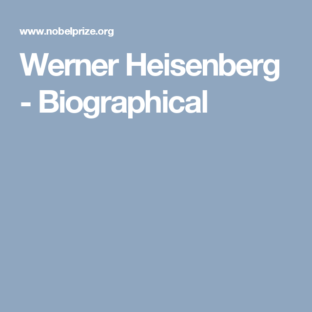 Werner Heisenberg - Biographical