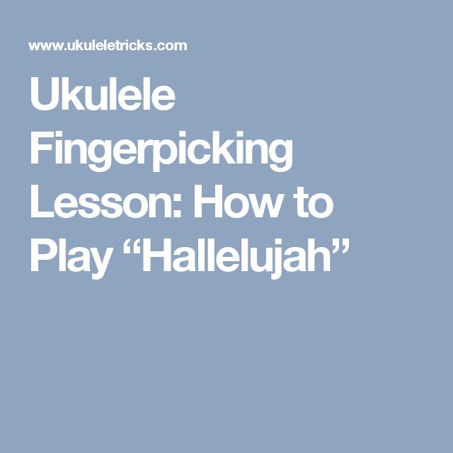 Ukulele Fingerpicking Lesson How To Play Hallelujah Ukelele