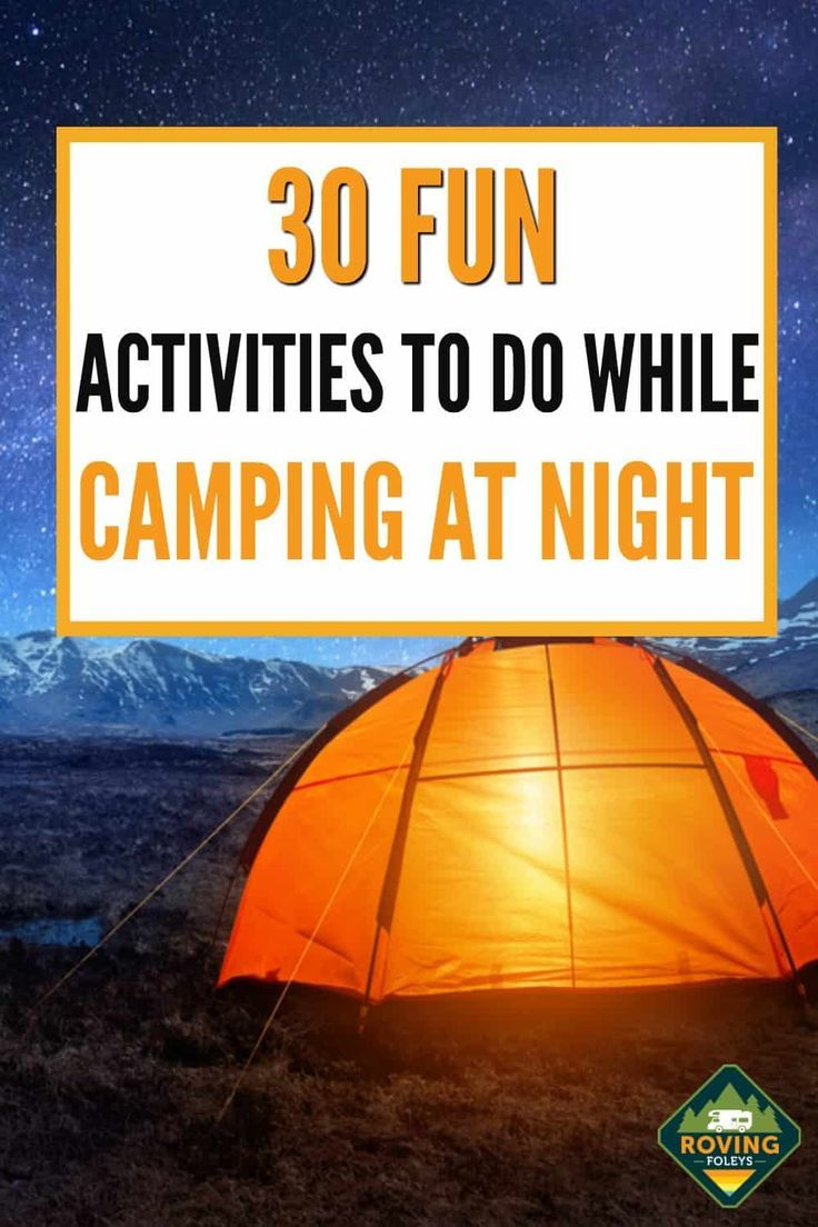 Camping at Night: 30 Awesome Activities You Need To Know ...