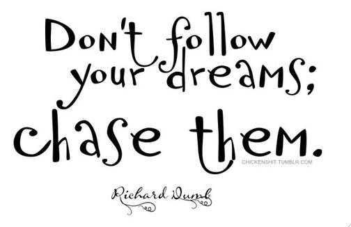 Non andar dietro ai tuoi sogni..... inseguili