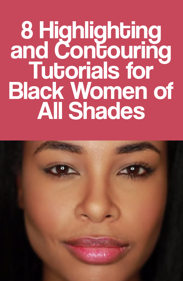 8 Highlighting and Contouring Tutorials for Black Women of