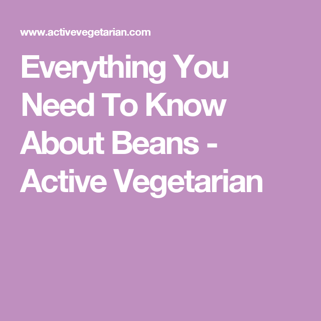 Everything You Need To Know About Beans - Active Vegetarian