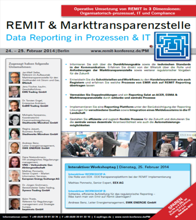 REMIT and Markttransparenzstelle - Regulatorisches Reporting in Prozessen and IT@IQPC Germany(Friedrichstraße 94, Berlin, 10117, Germany) on 24-25 Feb, 2014@9am-5pm. **REMIT and Markttransparenzstelle. Regulatorisches Reporting in Prozessen and IT. **von €1.899. **Speakers: Jan-Welf Selke - BNetzA, Jens Fischer - EWE Trading GmbH, Dr. Torsten Engel - EnBW Trading GmbH, Michaela Karavanou - Stadtwerke München GmbH, Regina Jaquet - Stadtwerke München GmbH, Andreas Benz - SWK ENERGIE GmbH.