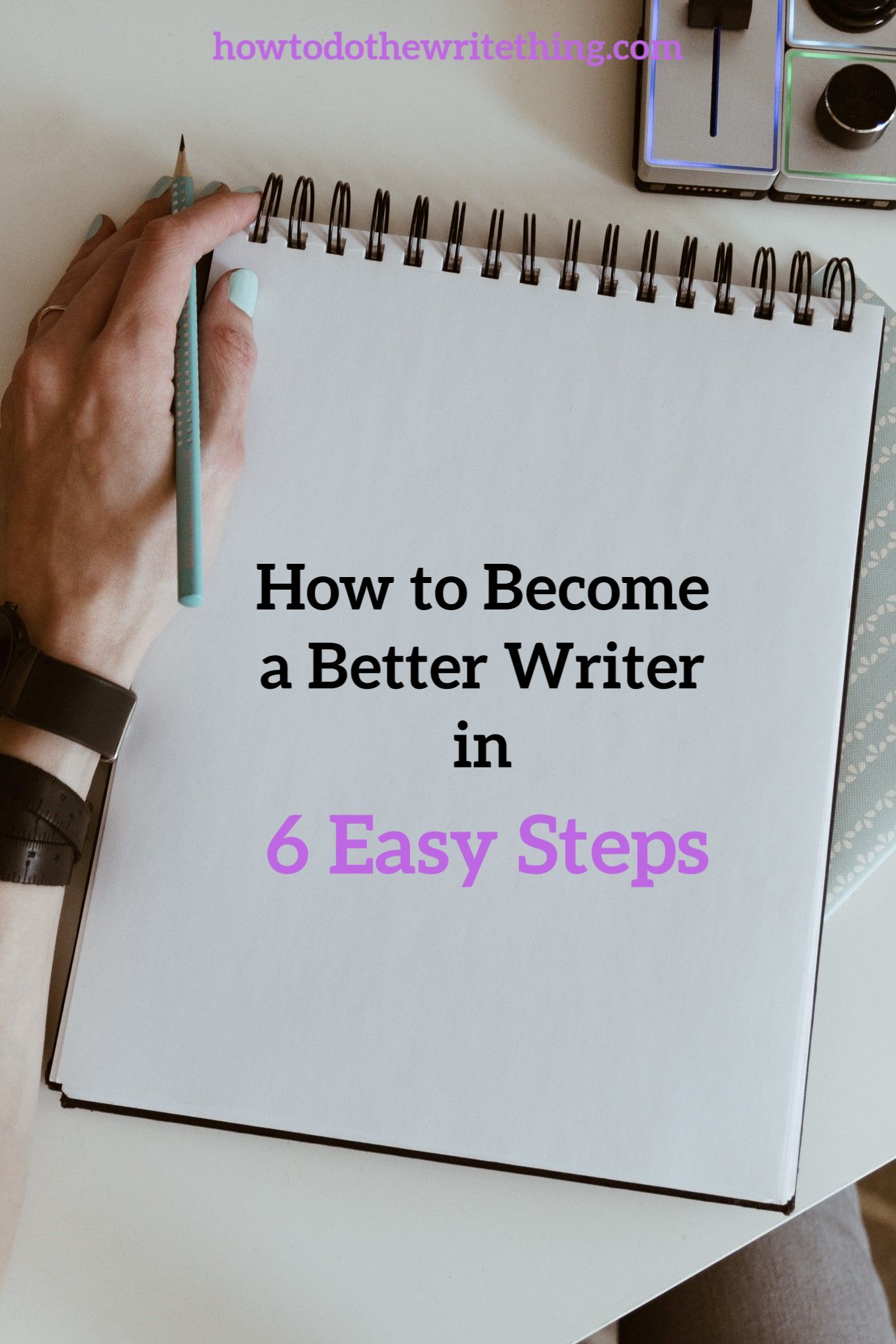 How to Become a Better Writer in 10 Easy Steps  Book writing tips