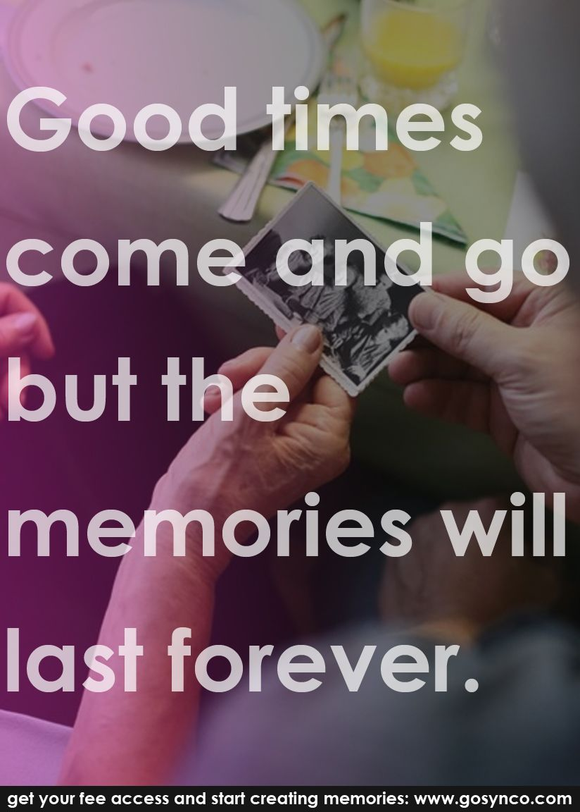 Good Times Come And Go But The Memories Will Last Forever Quotes Memories Life Sign Up For Free At Www Gosyn Good Times Quotes Memories Quotes Life Quotes