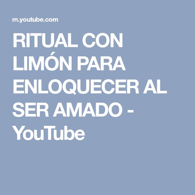 RITUAL CON LIMÓN PARA ENLOQUECER AL SER AMADO - YouTube   Te amo ...
