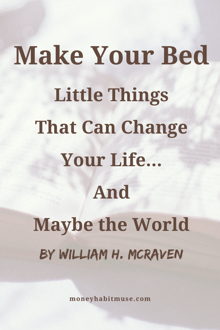 Book Review Make Your Bed Little Things That Can Change Your Life And Maybe The World By William H Mcraven In 2020 Change Your Life Quotes Change Quotes Positive Best Motivational Books