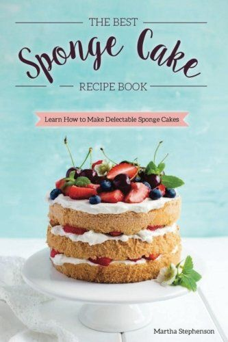 The Best Sponge Cake Recipe Book Learn How To Make Delectable