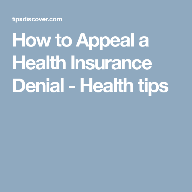 How To Appeal A Health Insurance Denial Health Tips Insurance