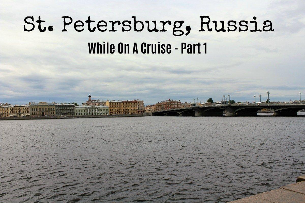 St Petersburg Russia Part 1 Baltic Cruise Baltic Cruise Scandinavian Cruises Cruise