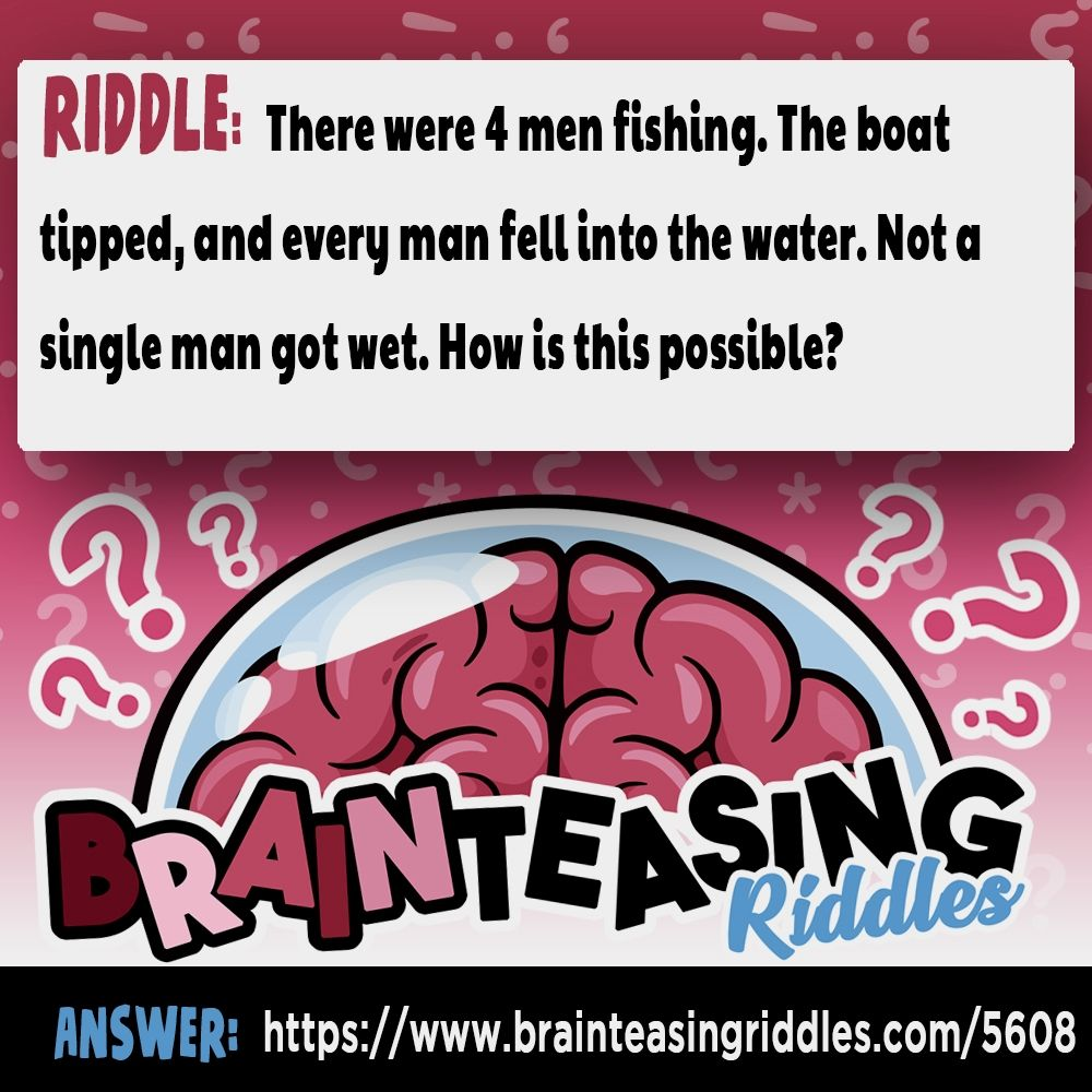 There were 4 men fishing. The boat tipped, and every man