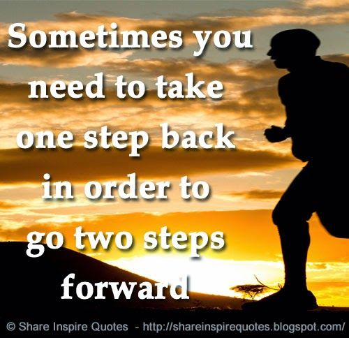 Sometimes You Need To Take One Step Back In Order To Go Two Steps