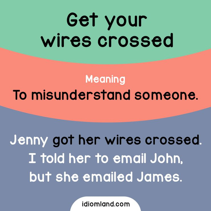 Idiom Of The Day Get Your Wires Crossed Meaning To Misunderstand