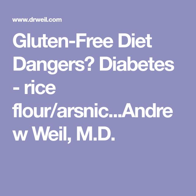 Gluten-Free Diet Dangers? Diabetes - rice flour/arsnic...Andrew Weil ...