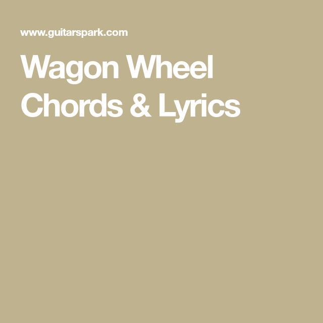 Wagon Wheel Chords Lyrics Guitar Music Pinterest Wagon
