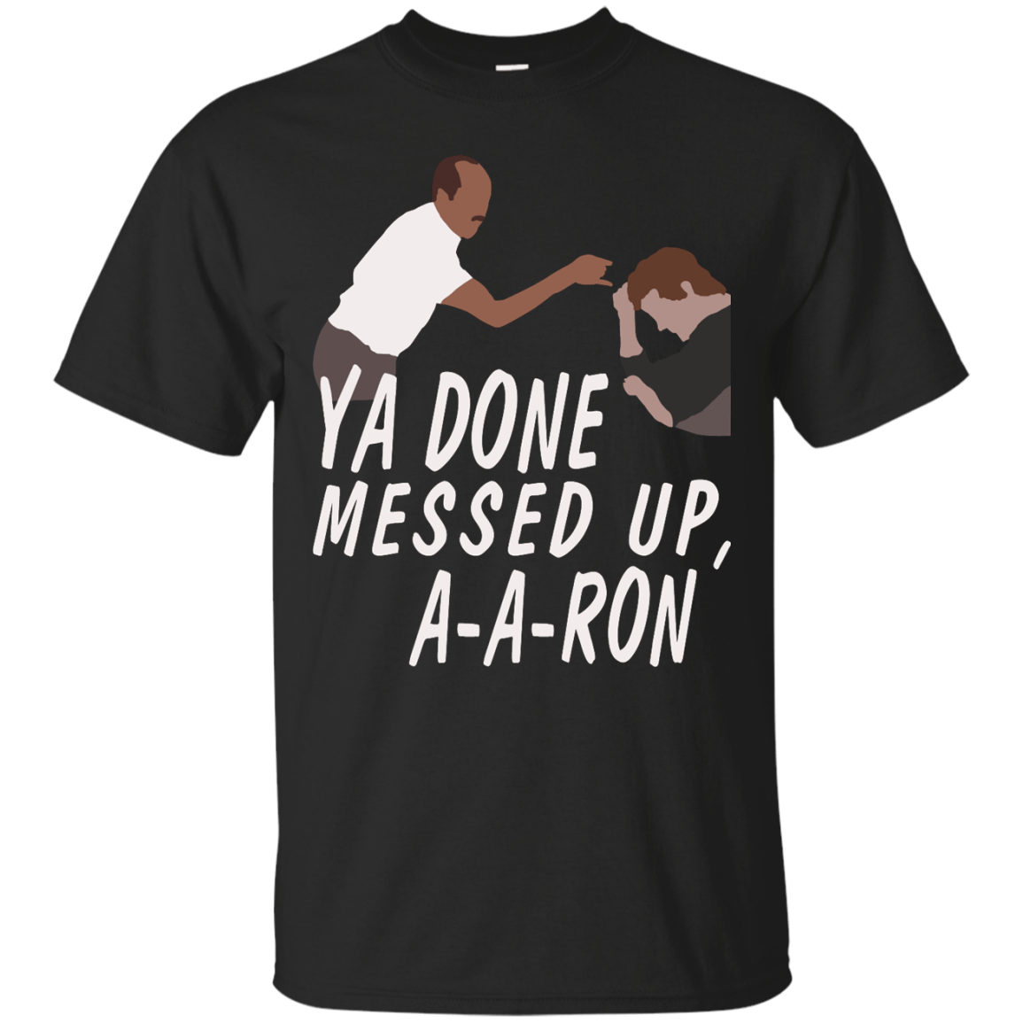"""The shirt """"Ya Done Messed Up..."""" just released. Check it out here! http://summeupshop.com/products/ya-done-messed-up-a-a-ron-aaron?utm_campaign=social_autopilot&utm_source=pin&utm_medium=pin"""