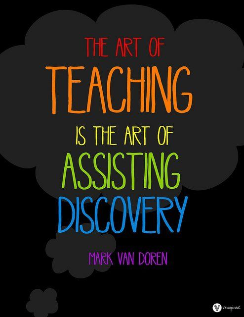The art of teaching is the art of assisting discovery. This is a brilliant teaching quote! :)