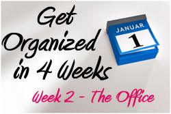 4 Weeks to an Organized Home: Week 2 - The Office