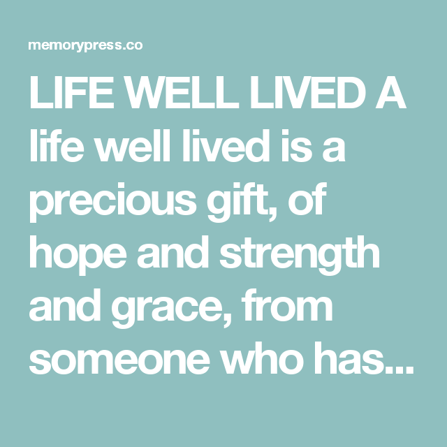 Life Well Lived A Is Precious Gift Of Hope And Strength