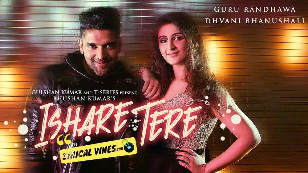 Ishare Tere Lyrics Guru Randhawa Dhvani Bhanushali Lyrical Vines Songs Mp3 Song Download Mp3 Song