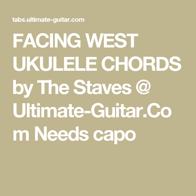 Facing West Ukulele Chords By The Staves Ultimate Guitar Needs