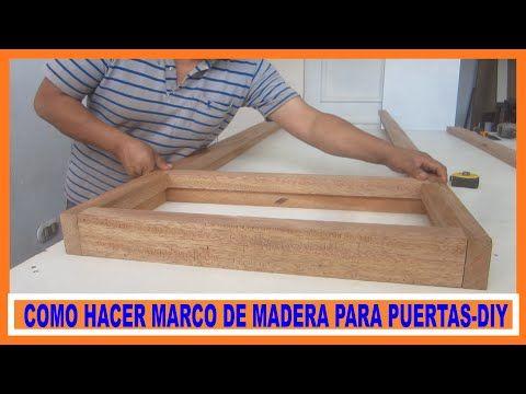 Como Hacer Marco De Madera Para Puerta Contraplacada How To Make A Door De Madera Marcos De Madera Diseño De Puerta De Madera
