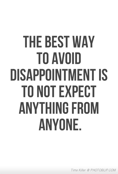 The Best Way To Avoid Disappointment Words Quotes Quotes Words