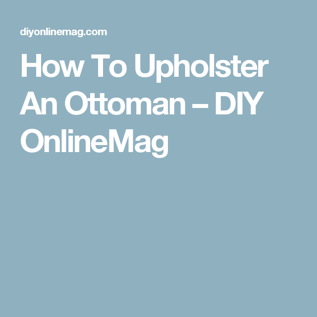 How To Upholster An Ottoman – DIY OnlineMag