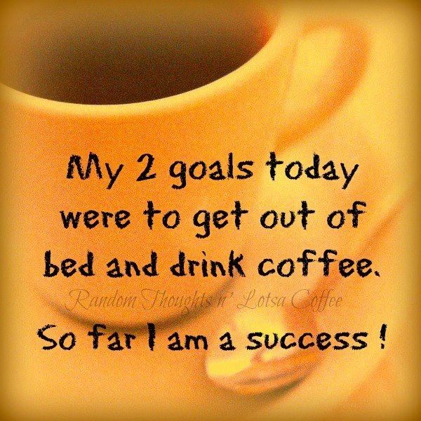 Coffee goal quote Via Random Thoughts & Lotsa Coffee on