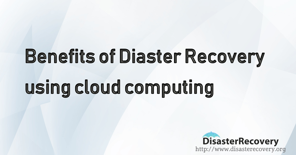 Benefits of Disaster Recovery using Cloud Computing