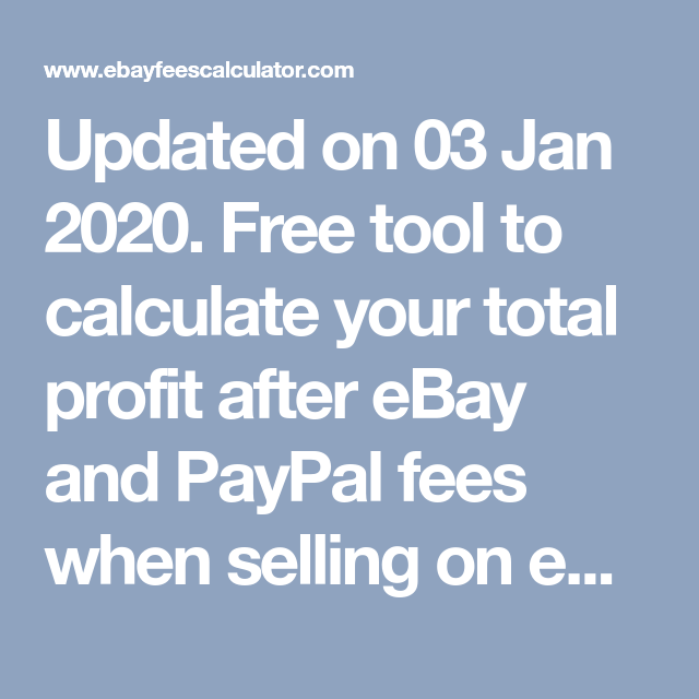 Updated On 03 Jan 2020 Free Tool To Calculate Your Total Profit After Ebay And Paypal Fees When Selling On Ebay Uk In 2020 Selling On Ebay Ebay Calculator