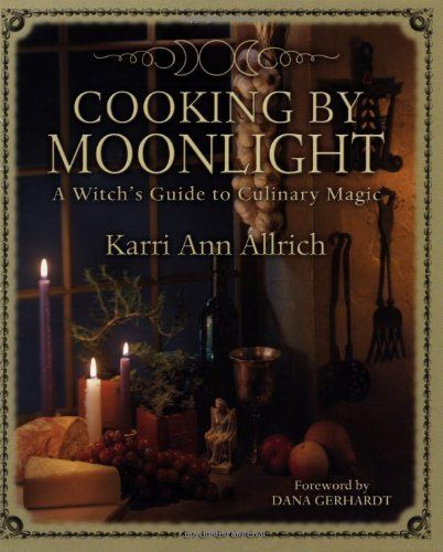 Cooking by Moonlight: A Witch's Guide to Culinary Magic by Karri Ann Allrich,http://www.amazon.com/dp/1567180159/ref=cm_sw_r_pi_dp_sFpqsb10C9VW9TH9