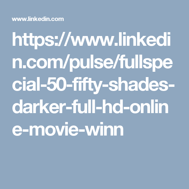 Https Www Linkedin Com Pulse Fullspecial 50 Fifty Shades Darker Full Hd Online Movie Winn Powerful Quotes This Or That Questions Job Application