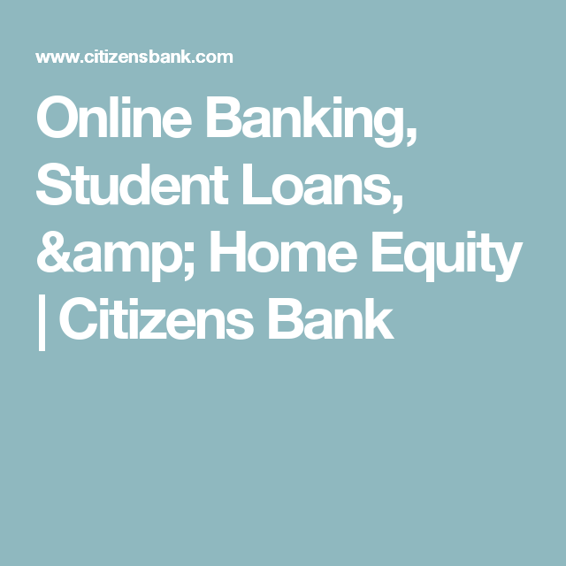 Online Banking, Student Loans, & Home Equity Citizens