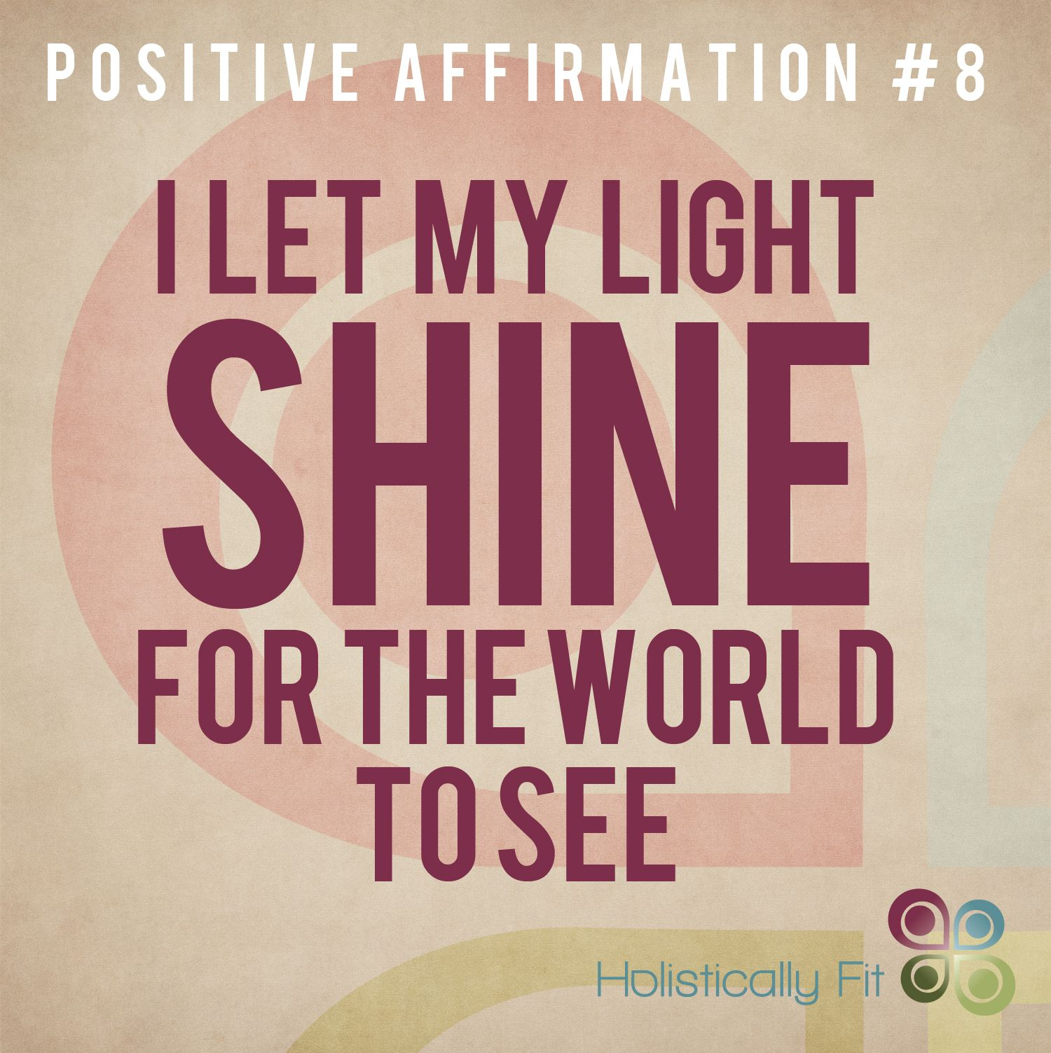 "Positive Affirmation of the Week #8  ""I let my light SHINE for the world to see."" www.holisticallyfit.com"