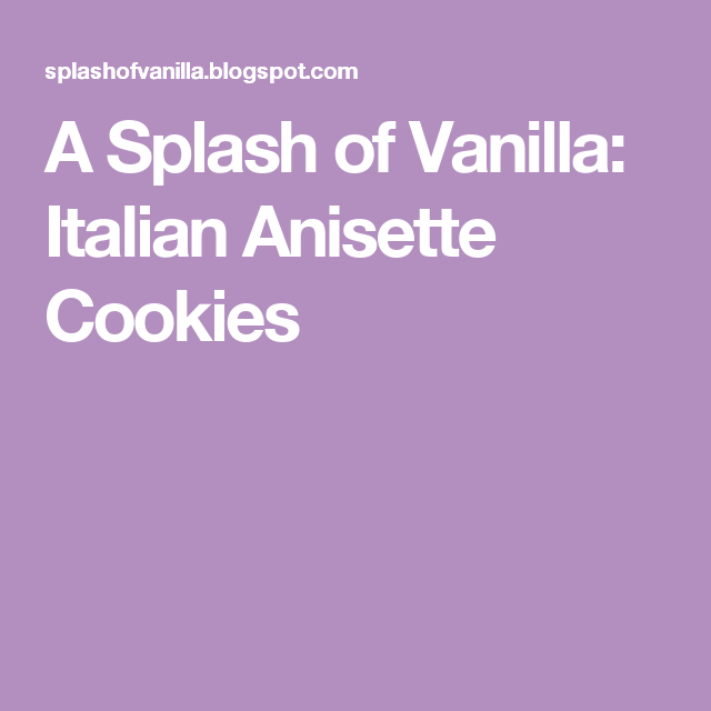 A Splash of Vanilla: Italian Anisette Cookies | Projects to Try ...