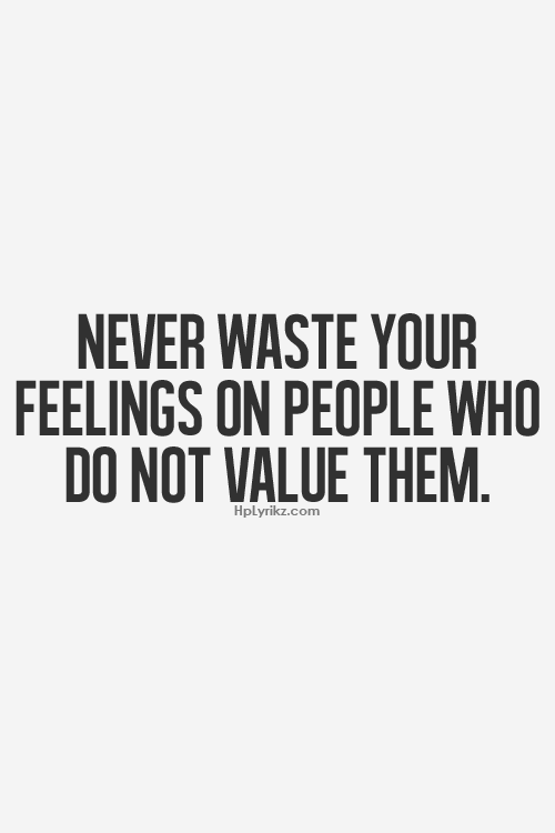 Never Waste Your Feelings On People Who Do Not Value Them Words Quotes Me Time Quotes Words