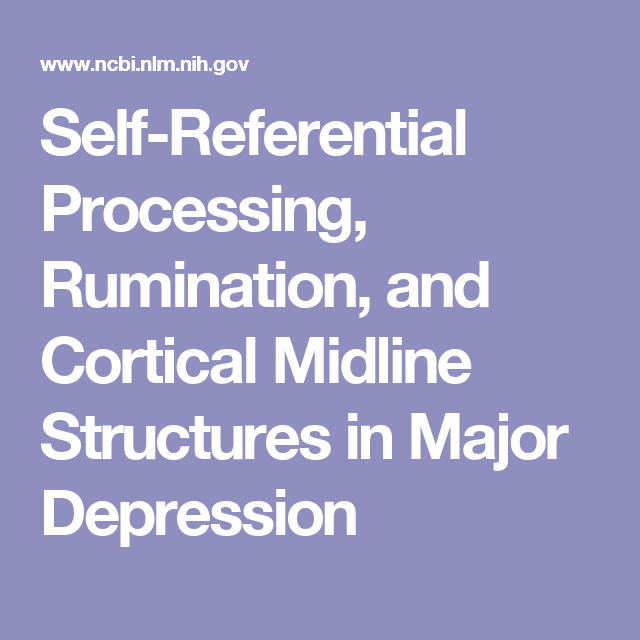 Self-Referential Processing, Rumination, and Cortical Midline Structures in Major Depression