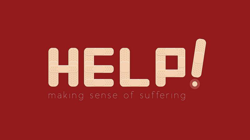 Help!  -  Making Sense of Suffering