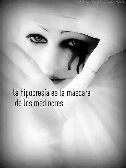Maldita hipocresia la mayoria llevan mascaras  Hipocresia Frases