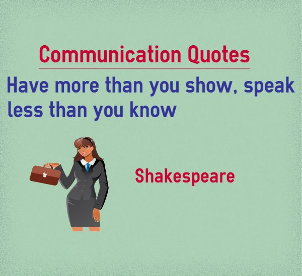 Quotes To Live By With Explanation: Communication Quotes Have More Than You Show, Speak Less