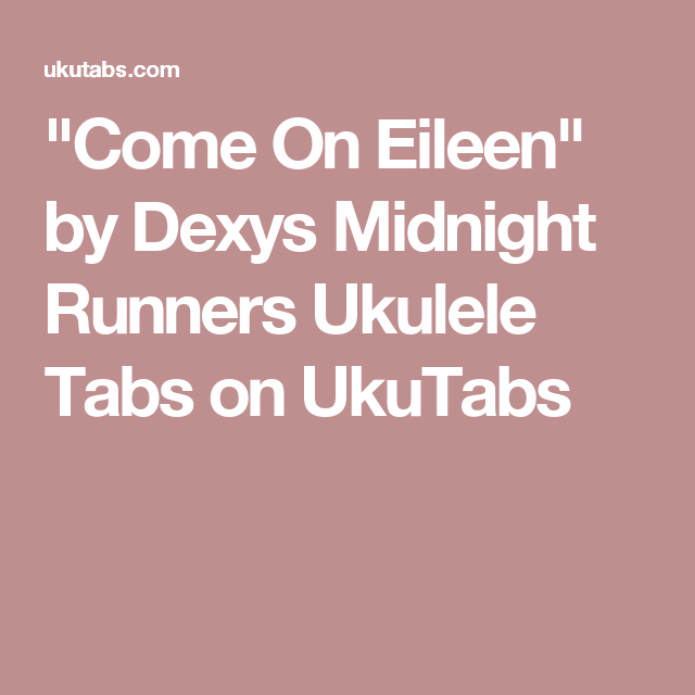 Come On Eileen By Dexys Midnight Runners Ukulele Tabs On Ukutabs