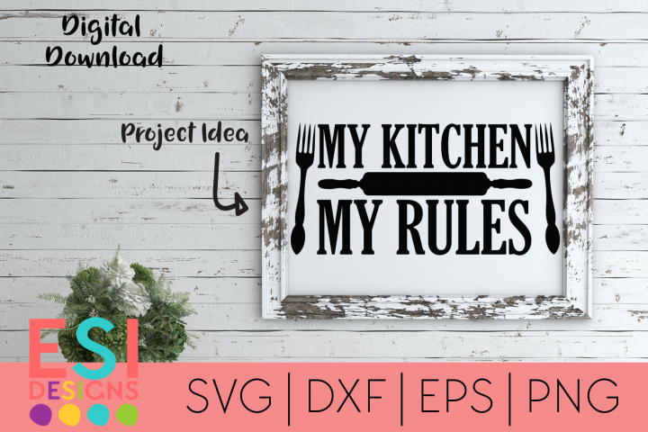 Kitchen Svg My Kitchen My Rules Home And Family Esi Designs Crafters Svgs Family Tree Designs Free Design Resources Font Bundles