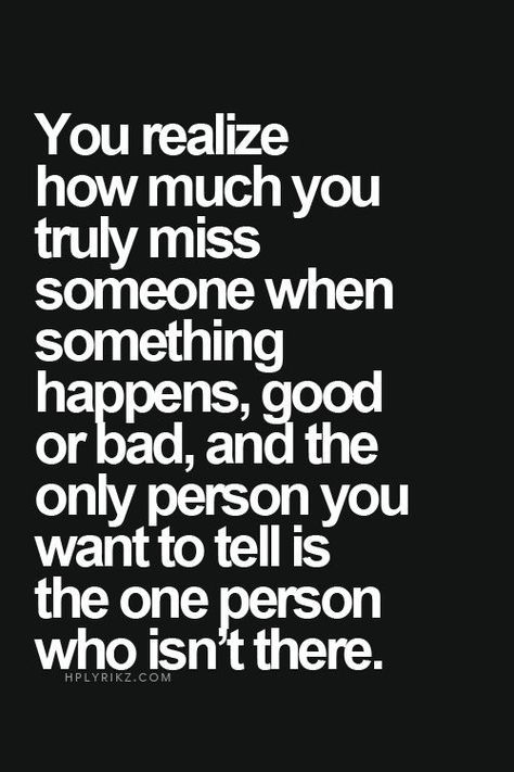 You realize how much you truly miss someone when something...
