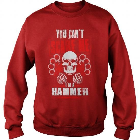 HAMMER You Can't Scare Me. I'm A HAMMER - HAMMER T Shirt, HAMMER Hoodie, HAMMER Family, HAMMER Tee, HAMMER Name, HAMMER bestseller, HAMMER shirt